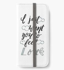 I Just Want You To Feel Love iPhone Wallet/Case/Skin