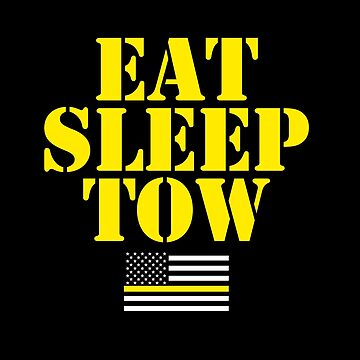 Tow Truck Driver Eat Sleep Tow by bluelinegear