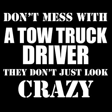 Tow Truck Driver Funny Novelty Don't Mess With A Tow Truck Driver by bluelinegear