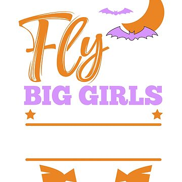 If You Can't Fly With The Big Girls Stay Off The Broom Funny Halloween  by CheerfulDesigns