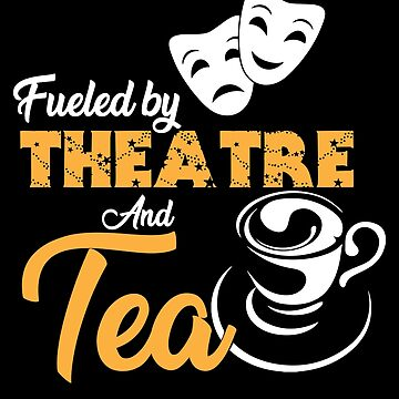Fueled by Theatre and Tea, Tea Lover Gift, Tea Maker by Designs4Less