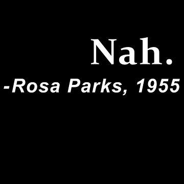 Nah Rosa Parks  by adjua
