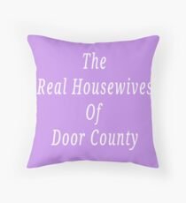 Real Housewives Of Door County  Throw Pillow