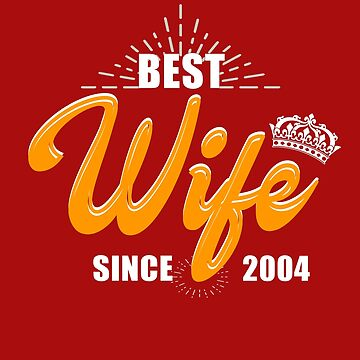 Valentine Christmas 2019 Wife Gifts - Best Wife Since 2004 by daviduy