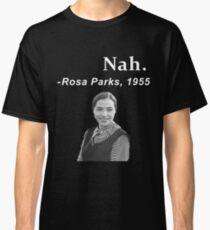 Nah Rosa Parks  Classic T-Shirt