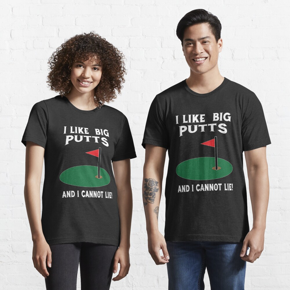 I Like Big Putts And I Cannot Lie Essential T-Shirt