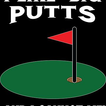 I Like Big Putts And I Cannot Lie by sols