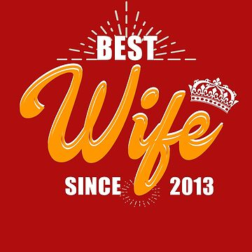 Valentine Christmas 2019 Wife Gifts - Best Wife Since 2013 by daviduy