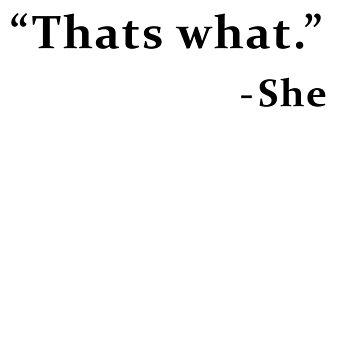 That's What She Said  by adjua