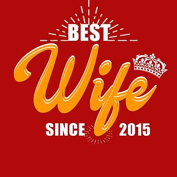 Valentine Christmas 2019 Wife Gifts - Best Wife Since 2015 by daviduy