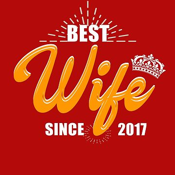 Valentine Christmas 2019 Wife Gifts - Best Wife Since 2017 by daviduy