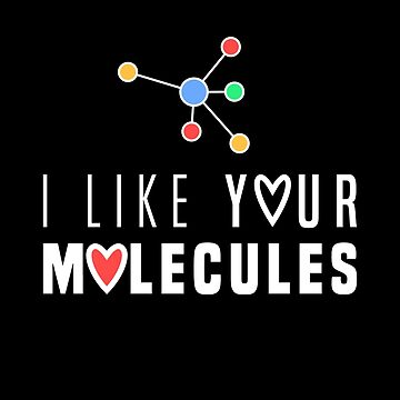I like your molecules by mrhighsky