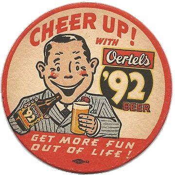 Get More Fun Out Of Life - CHEER UP Beer - Oertels Beer 92 by Glyn123