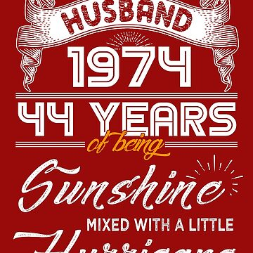 Husband Since 1974 - 44 Years of Being Sunshine Mixed With A Little Hurricane by daviduy