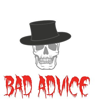 Encourage People Advice Tshirt Design BAD ADVICE by Customdesign200