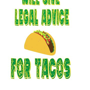 Encourage People Advice Tshirt Design LegalAdviceForTacos by Customdesign200
