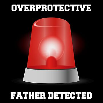 Overprotective Father Detected by overstyle