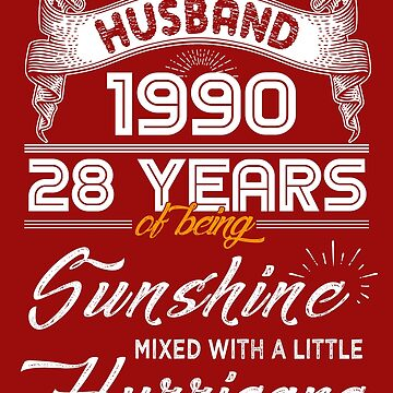 Husband Since 1990 - 28 Years of Being Sunshine Mixed With A Little Hurricane by daviduy
