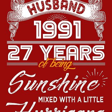 Husband Since 1991 - 27 Years of Being Sunshine Mixed With A Little Hurricane by daviduy
