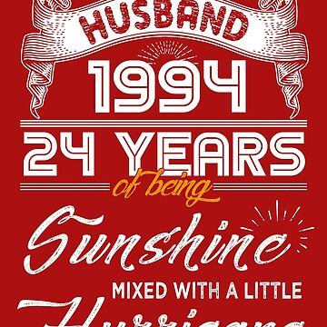 Husband Since 1994 - 24 Years of Being Sunshine Mixed With A Little Hurricane by daviduy
