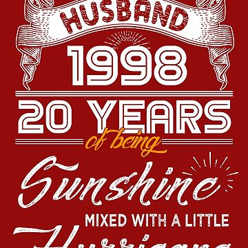 Husband Since 1998 - 20 Years of Being Sunshine Mixed With A Little Hurricane by daviduy