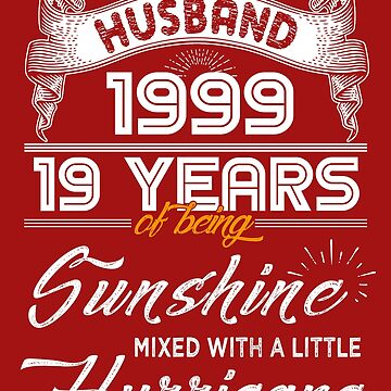 Husband Since 1999 - 19 Years of Being Sunshine Mixed With A Little Hurricane by daviduy