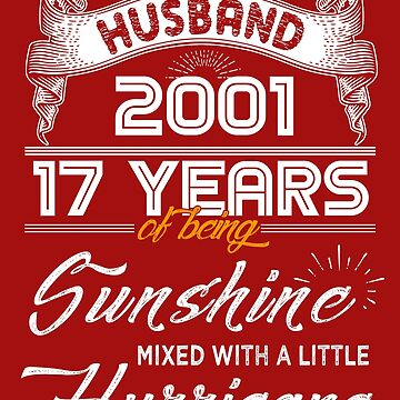 Husband Since 2001 - 17 Years of Being Sunshine Mixed With A Little Hurricane by daviduy