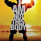 I Am Not This Body by veganmarksydney