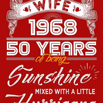 Wife Since 1968 - 50 Years of Being Sunshine Mixed With A Little Hurricane by daviduy