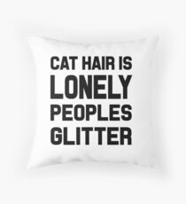 Cat Hair Is Lonely Peoples Glitter Throw Pillow