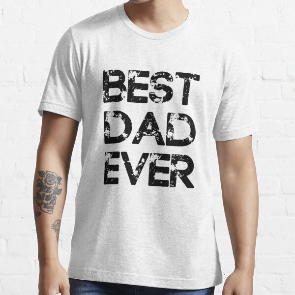 Best Dad Ever Essential T-Shirt