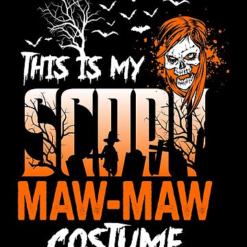 This is my scary Maw-Maw Costume Funny Gift. by BBPDesigns