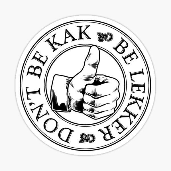 Don't be Kak. Be Lekker Sticker