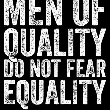 Men of quality do not fear equality - feminist by alexmichel