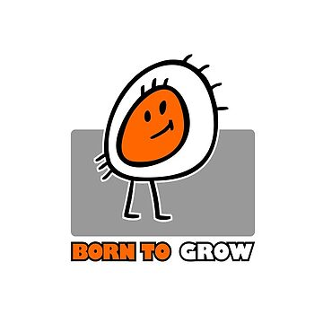 Born To Grow by maxsax