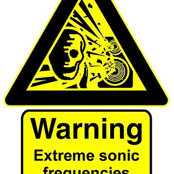 Warning- Extreme sonic frequencies by talskinth