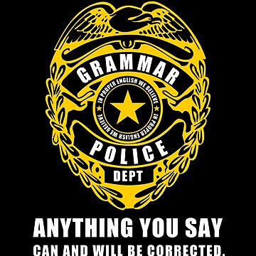 Grammar Police Funny Sarcastic Police Design by overstyle