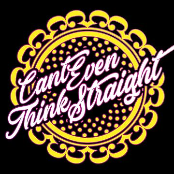 I Can't Even Think Straight by ThreadshirtLove