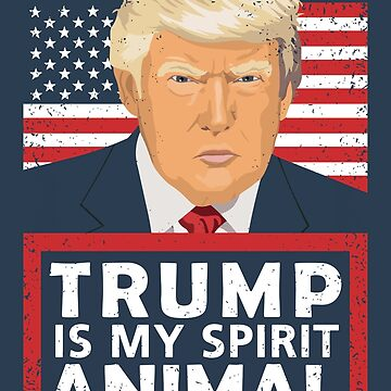 Trump is My Spirit Animal Funny Design by ironydesigns