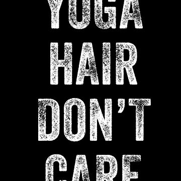 Yoga Hair Don't Care by with-care