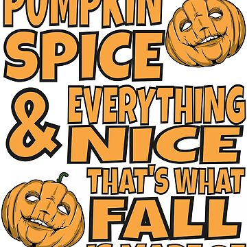 Pumpkin Spice And Everything Nice That's What Fall is Made Of by iwaygifts