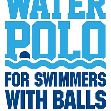 Water polo: for swimmers with balls funny saying sport Waterpolo by LaundryFactory