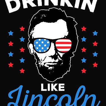 Drinkin Like Lincoln, Patriotic Shirt by ShirtPro