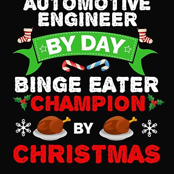 Automotive Engineer by day Binge Eater by Christmas Xmas by losttribe