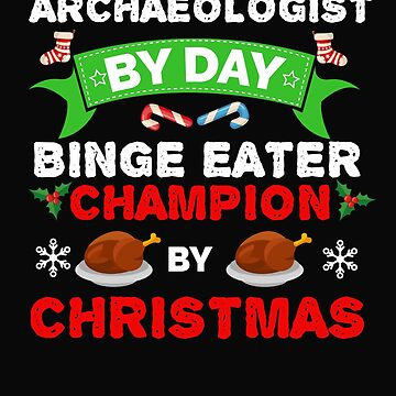 Archaeologist by day Binge Eater by Christmas Xmas by losttribe