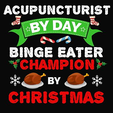 Acupuncturist by day Binge Eater by Christmas Xmas by losttribe