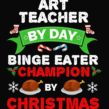 Art teacher by day Binge Eater by Christmas Xmas by losttribe