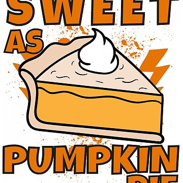 Sweet As Pumpkin Pie by iwaygifts
