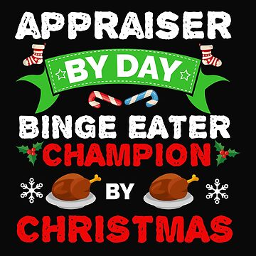Appraiser by day Binge Eater by Christmas Xmas by losttribe