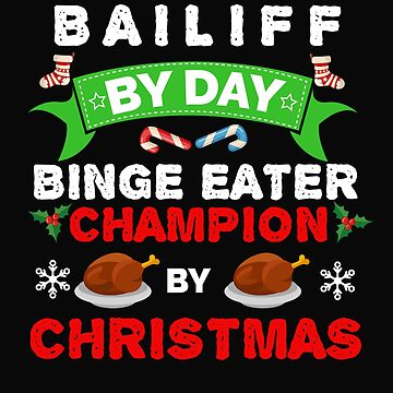 Bailiff by day Binge Eater by Christmas Xmas by losttribe